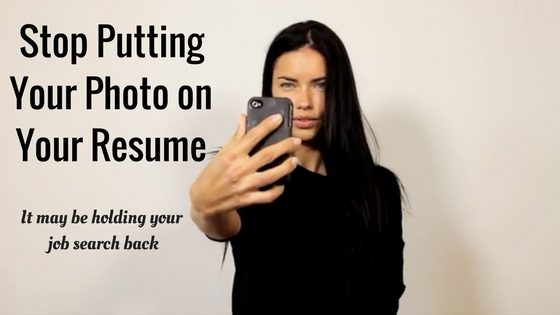 Stop Putting your photo on your resume